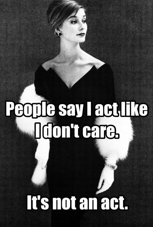 Best Funny Quotes People Say I Act Like I Don T Care It S Not An