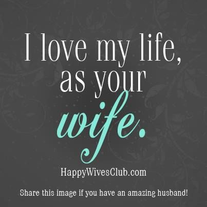 Love Quotes I Love My Life As Your Wife Quotes Of The Day