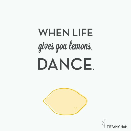 Motivational Quotes When Life Gives You Lemons Dance Quotes