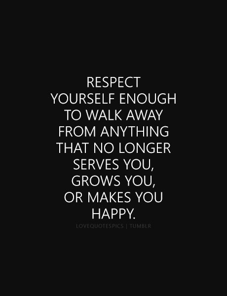 Romantic Love Quotes Respect Yourself Enough To Walk Away From