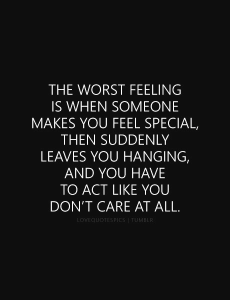 Romantic Love Quotes The Worst Feeling Is When Someone Makes You