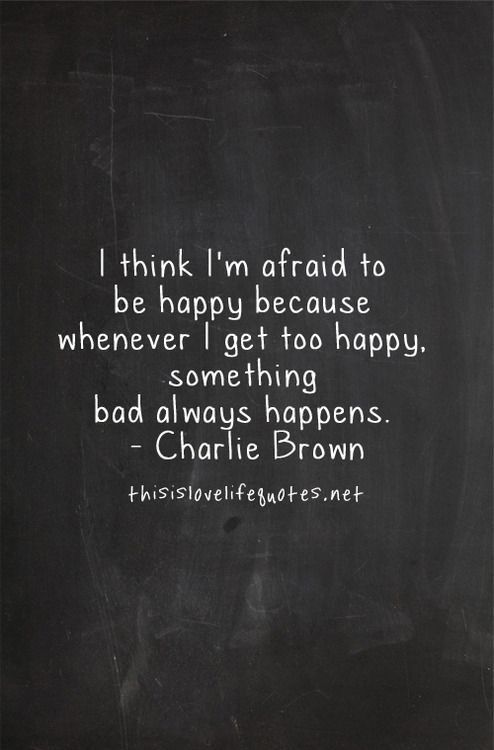 Trust Quotes I Think Im Afraid To Be Happy Because Whenever I Get