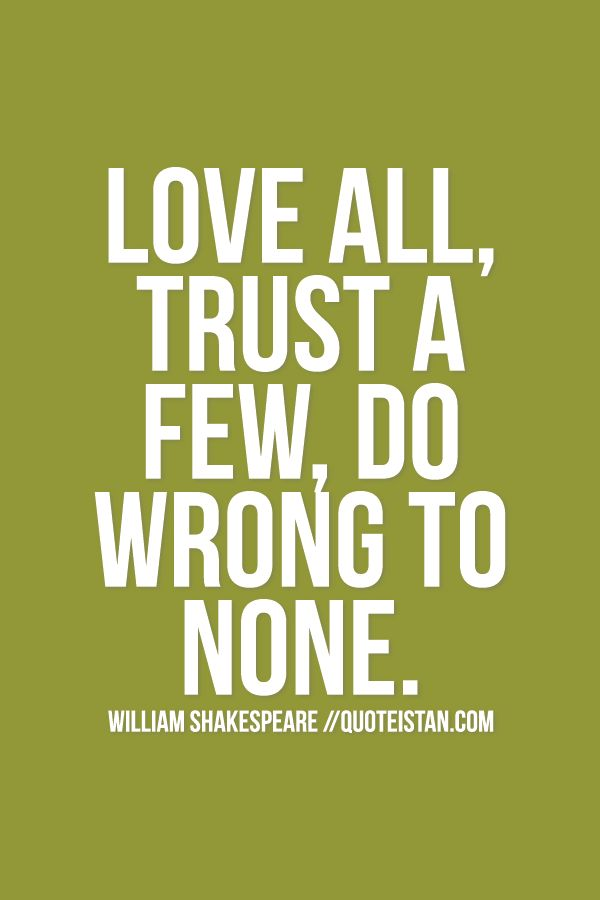 Trust Quotes Love All Trust A Few Do Wrong To None Quotes