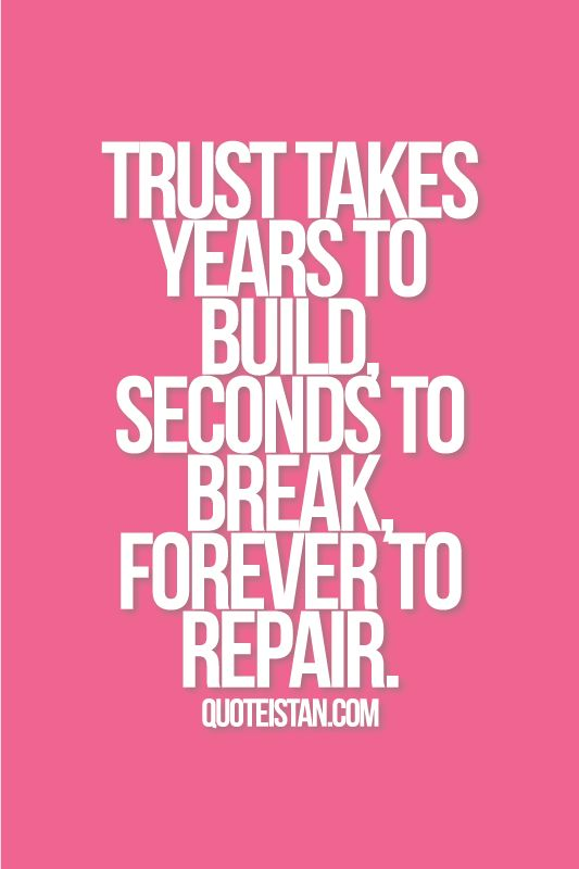 Trust Quotes Trust Takes Years To Build Seconds To Break