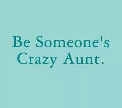 Best Funny Quotes Be Someones Crazy Aunt Quotes Of The Day