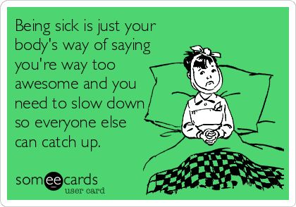 Best Funny Quotes Being Sick Is Just Your Bodys Way Of Saying You