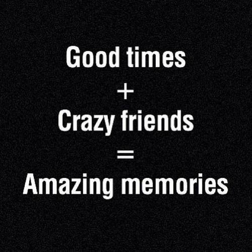 Best Funny Quotes Good Times Crazy Friends Amazing Memories