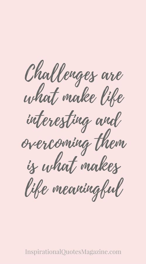 Interesting Quotes Gorgeous Inspirational Quotes About Work Challenges Are What Make Life