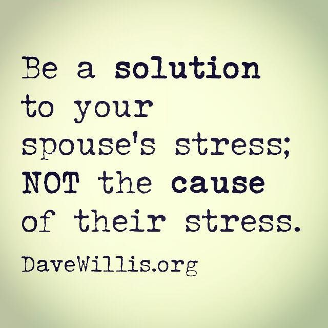 dave willis marriage quote be a solution to your spouse s stress not