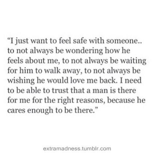 Love Quotes I Just Want To Feel Safe With Someoneto Not