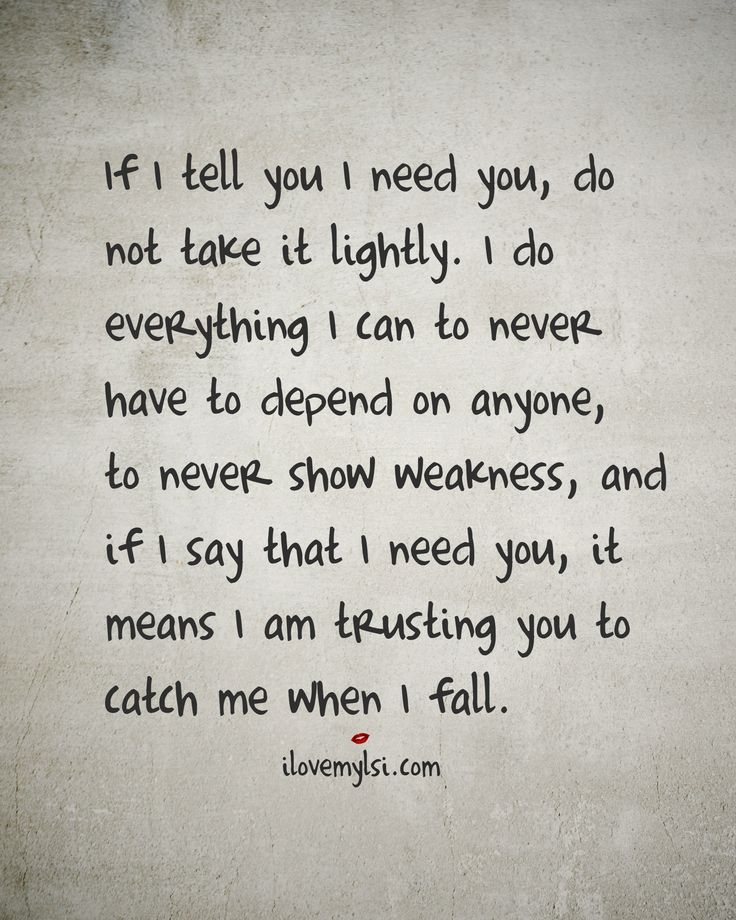 Love Quotes If I Tell You I Need You Do Not Take It Lightly I Do