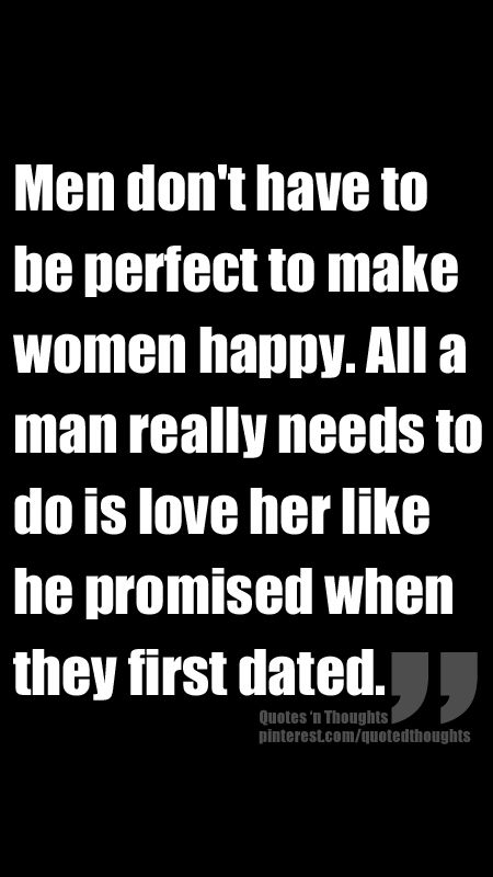 Men Dont Have To Be Perfect To Make Women Happy All A Man Really