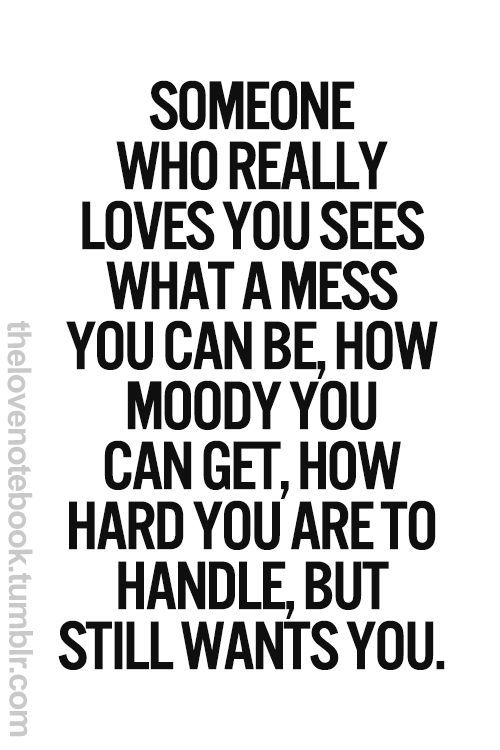 Love Quotes Someone Who Really Love You Sees What A Mess You Can