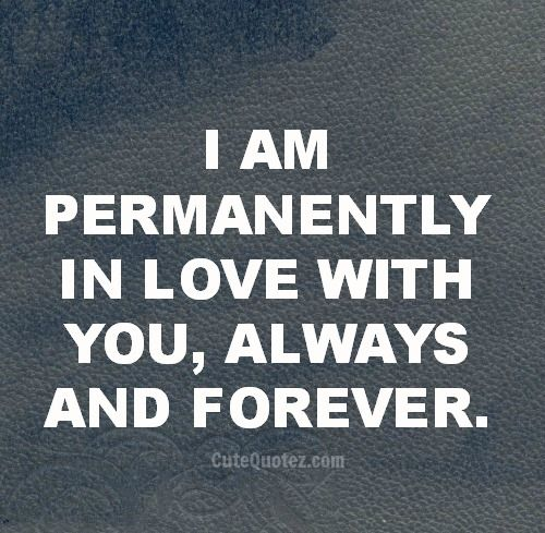 Quotes About Love For Him Always Forever I Will Be In Love With