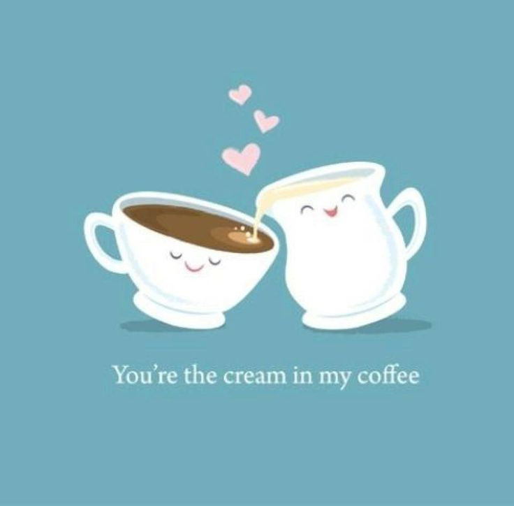 Quotes About Love For Him You Re The Cream In My Coffee