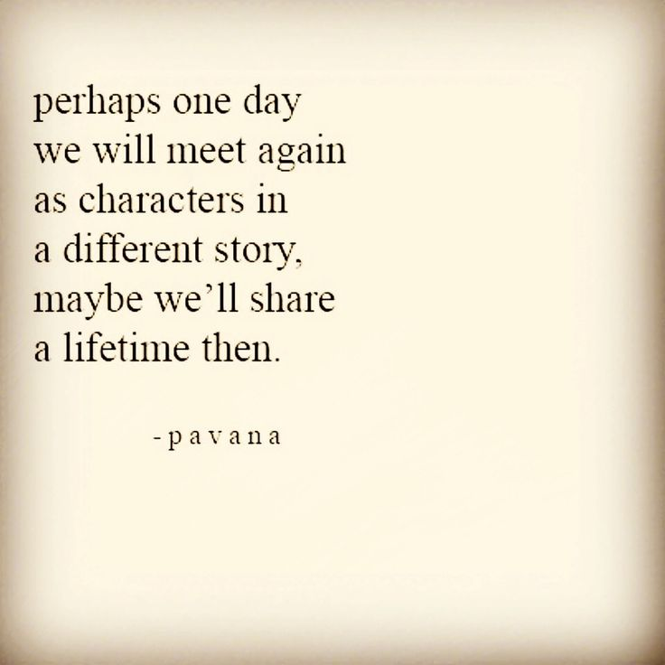 Soulmate Quotes : Perhaps one day we will meet again as characters