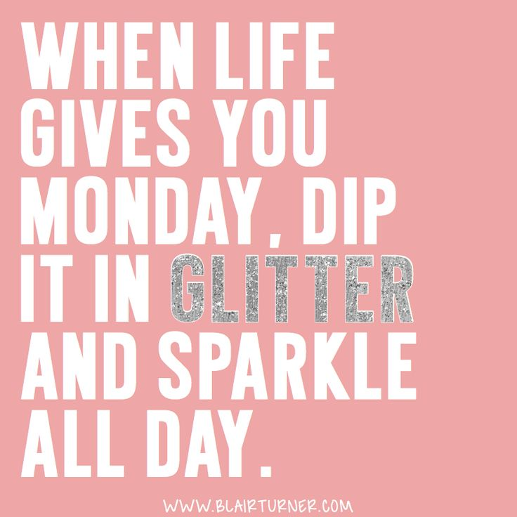 Trust Quotes When Life Gives You Monday Dip It In Glitter And