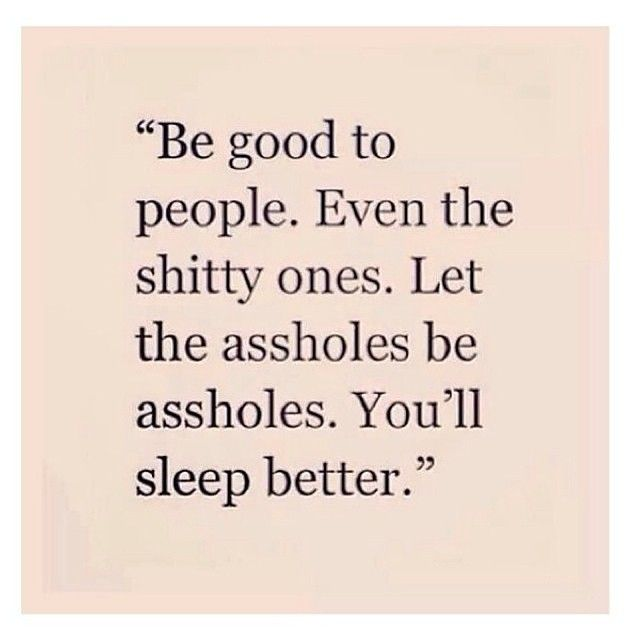 Best Funny Quotes Be Good To People Whether They Deserve It Or Not