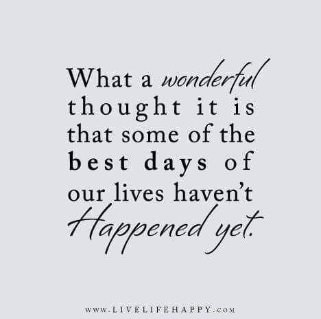 The Best Is Yet To Come Quotes Of The Day Your Daily Dose Of