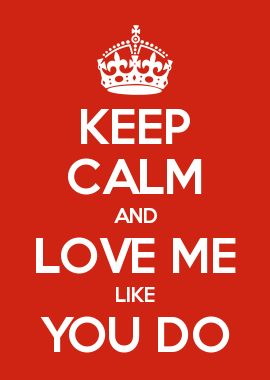 Quotes About Love For Him Keep Calm And Love Me Like You Do