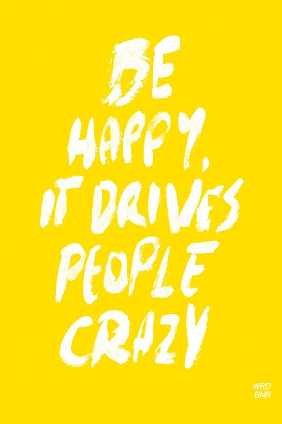 Motivational Quotes Be Happy It Drives People Crazy Quotes Of