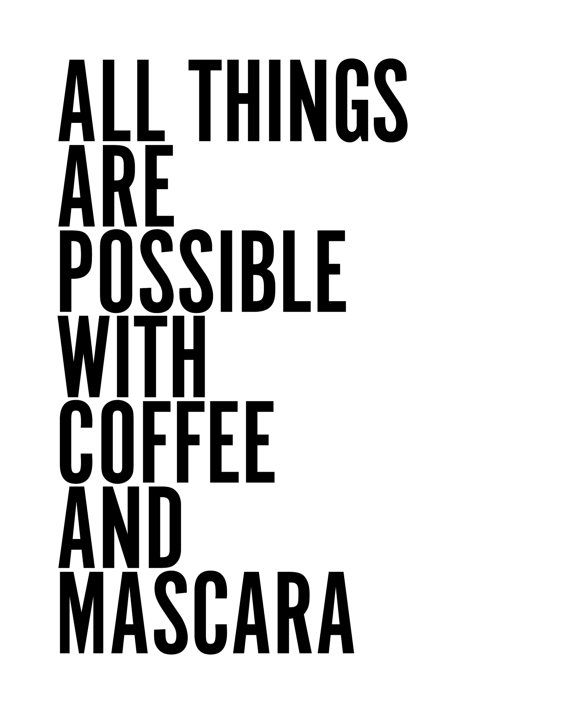 Good As The Quote Says U2013 Description. Coffee And Mascara