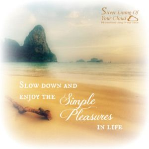 Slow Down And Enjoy The Simple Pleasures In Life More Fantastic
