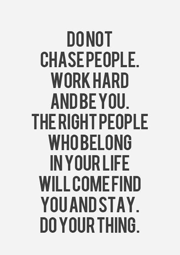 Inspirational Quotes About Work Just Do You Do Not Chase People