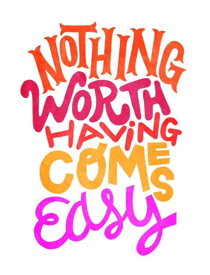Nothing Worth Having Comes Easy Quotes Of The Day Your Daily