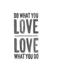 Do What You Love Love What You Do Quotes Orangecounty Quotes