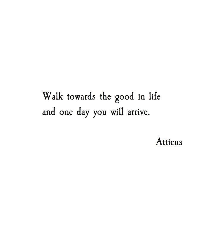 Walk Atticuspoetry Atticus Poetry Poem Quote Words Love