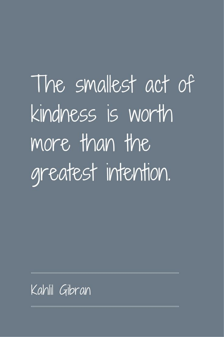 The Smallest Act Of Kindness Is Worth More Than The Greatest