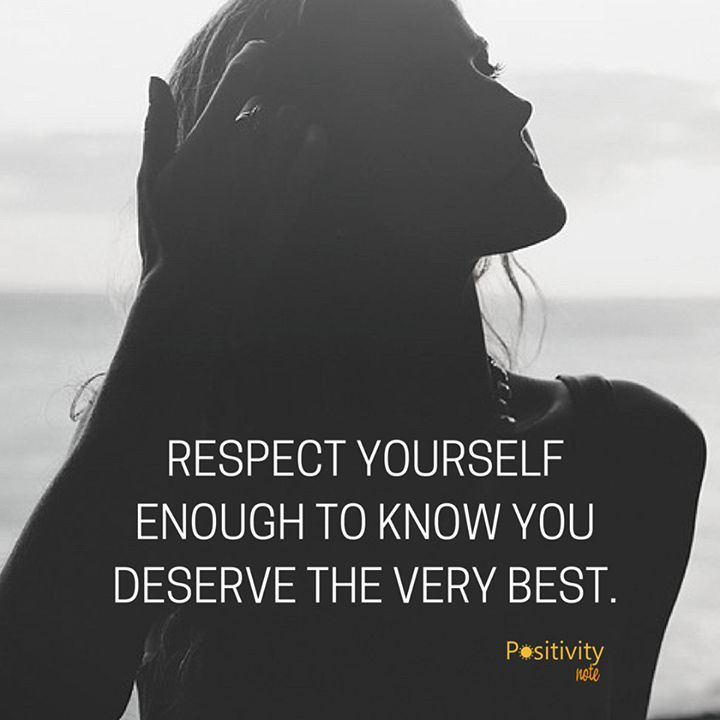 Success Quotes Respect Yourself Enough To Know You Deserve The