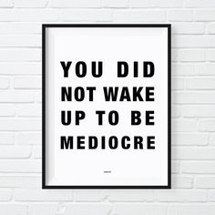 You Did Not Wake Up Today To Be Mediocre Print Motivational Poster