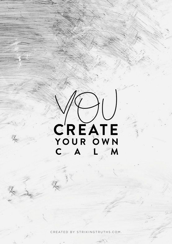 motivational quotes create your own calm quotes of the day
