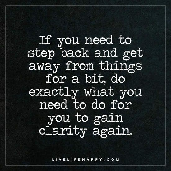 If You Need To Step Back For A Bit Quote Live Life Happy Quotes