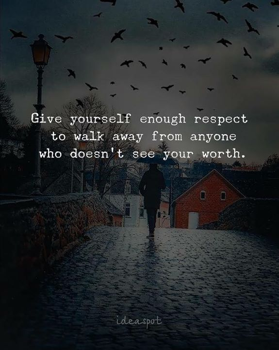 Best Positive Quotes Give Yourself Enough Respect To Walk Away