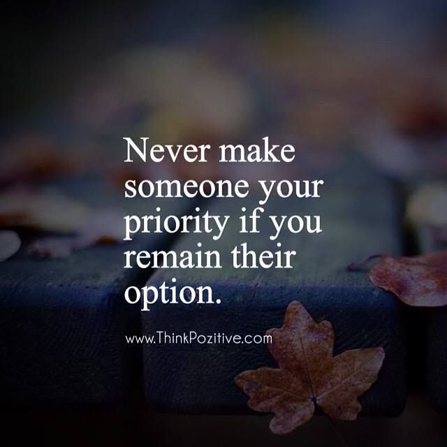 Best Positive Quotes Never Make Someone Your Priority Quotes