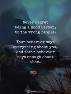 Never Regret Being A Good Person To The Wrong People Quotes Of