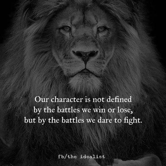 Best Positive Quotes Our Character Is Not Defined By The Battles