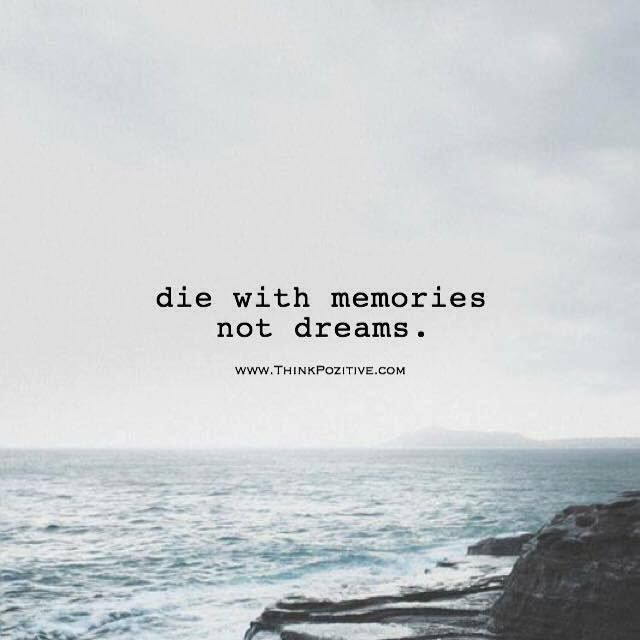 Best Positive Quotes Die With Memories Not Dreams Quotes Of The