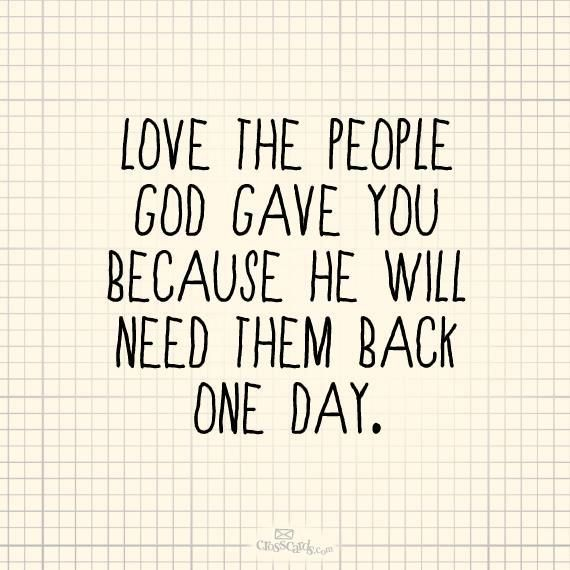 Love Quotes Love The People God Gave You Because He Will Need Them
