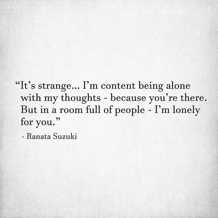 Missing Quotes Its Strange Im Content Being Alone With My