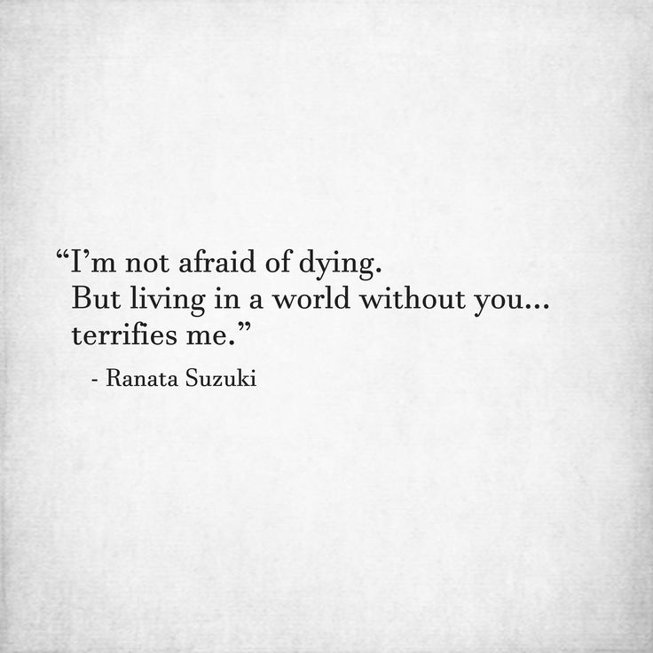 Missing Quotes I'm Not Afraid Of Dying But Living In A World Mesmerizing Quotes About Dying