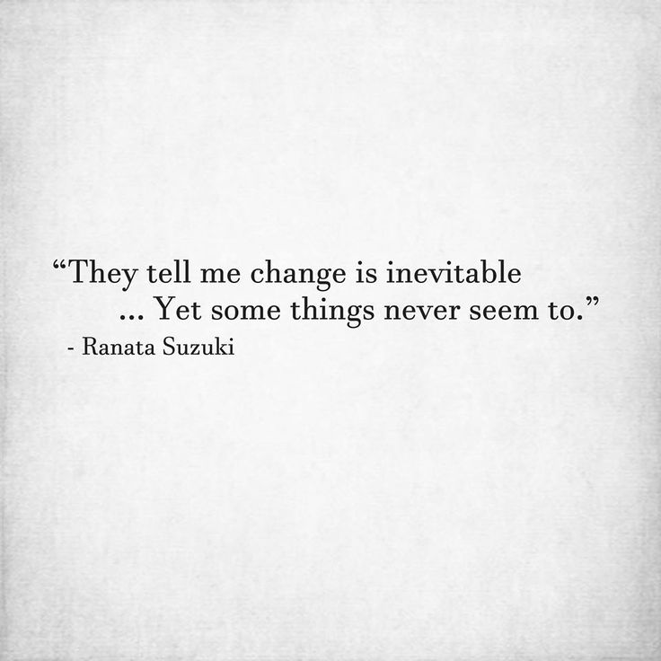 Missing Quotes They Tell Me Change Is Inevitable Yet Some