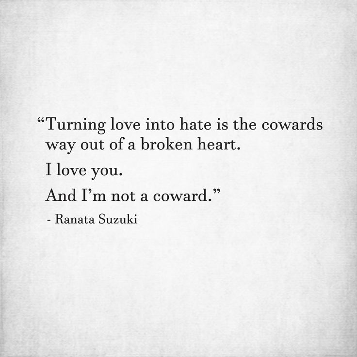 Missing Quotes Turning Love Into Hate Is The Cowards Way Out Of A