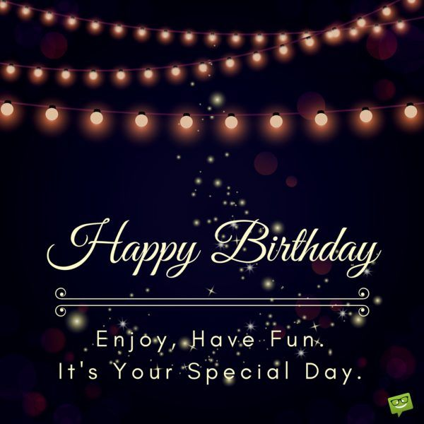 as the quote says description happy birthday enjoy have fun its your special day