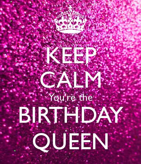 Quotes About Birthday Keep Calm You Re The Birthday Queen Quotes