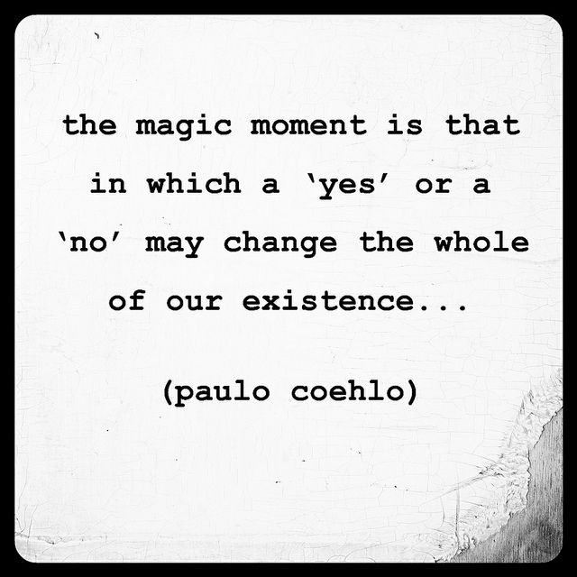 Wisdom Quotes The Magic Moment Is That In Which A Yes Or A No