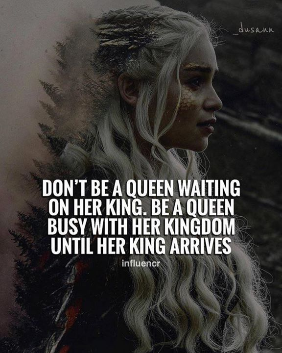 Best Positive Quotes Dont Be A Queen Waiting On Her King